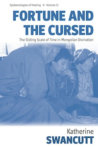 Katherine Swancutt - Fortune and the Cursed: The Sliding Scale of Time in Mongolian Divination